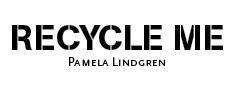 Recycle Me Pamela Lindgren